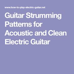 Guitar Strumming Patterns for Acoustic and Clean Electric Guitar