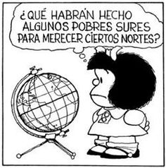 "Mafalda: ""I wonder what certain Souths did to deserve such Norths"" - Latin America viewed the US as infiltrating the Southern countries Charlie Brown, Mafalda Quotes, Ap Spanish, Political Satire, Disney And More, Funny Comics, Comic Strips, Decir No, Snoopy"
