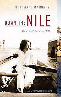 Down the Nile: Alone in a Fisherman's Skiff by Rosemary Mahoney.