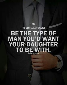 Or your son to maybe follow in your footsteps. Are you setting a good example for them
