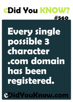 Every single possible 3 character .com domain has been registered. http://edidyouknow.com/did-you-know-560/