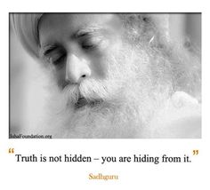 Sadhguru: 'Truth is not hidden - you are hiding from it'.***oh my self protection; what have I done to blind my own eyes?***after CO 2017 Gautama Buddha, Motivational Thoughts, Pranayama, Proverbs Quotes, Inner Strength, Bhagavad Gita, Buddha Quote, Osho, Spiritual Awakening