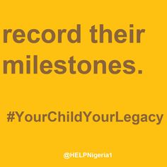 Record their milestones. Home Education Legacy Project (H.E.L.P.) Nigeria is empowering parents and families to teach and raise tomorrow's generation. #HELPNigeria #YourChildYourLegacy