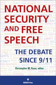 National Security and Free Speech: The Debate Since 9/11.  National Security and Free Speech is a unique collection of primary source material that reveals the ongoing battle over free speech that is being fought by civil libertarians and defenders of the expansion of government's power to combat terrorism.   Free to order only for US.