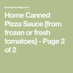 Home Canned Pizza Sauce {from frozen or fresh tomatoes} - Page 2 of 2