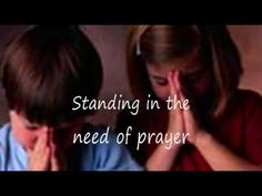 Standing in the Need of Prayer with Lyrics