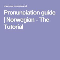 Pronunciation guide   Norwegian - The Tutorial