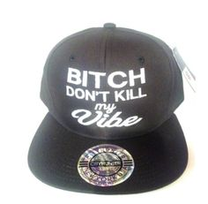 Snapback Bitch Dont Kill My Vibe by winteriscoming2012 on Etsy, $20.00