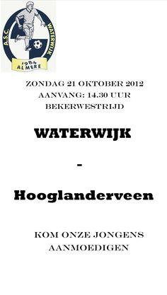 Bekerwedstrijd ! Zondag 21 oktober, 14:30. Waterwijk - Hooglanderveen. Kom onze jongens aanmoedigen. www.waterwijk.nl