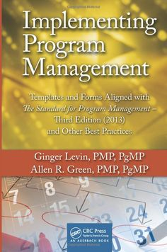 Implementing Program Management: Templates and Forms Aligned with the Standard for Program Management, Third Edition (2013) and Other Best Practices ... and Advances in Program Management Series): Ginger Levin, Allen R. Green: UConn access.