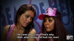 Jersey Shore. The only quote that makes sense.