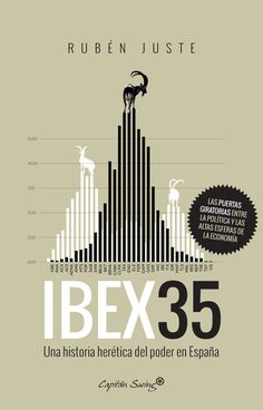 Juste, Rubén. Ibex 35 : una historia herética del poder en España. Madrid : Capitán Swing, 2017 Search Engine, Ibex, My Books, Education, Reading, Madrid, Apps, Products, Skinny