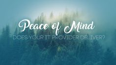 Peace of Mind: Does Your IT Provider Deliver It?