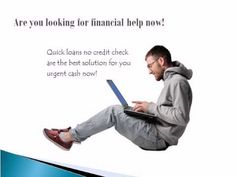 Quick Loans No Credit Check Loans Are Great Solution for Bad Time!