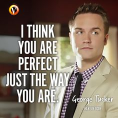 "George Tucker (Scott Porter) in Hart of Dixie: ""I think you are perfect just the way you are."" #quote #moviequote #superguide"