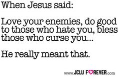 Yes love your enemies you'll be blessed for it and God will take care of everything.