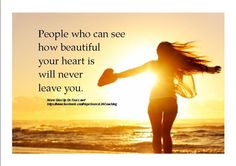 .People who see how beautiful your heart is will never leave you.