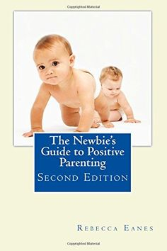 The Newbie's Guide to Positive Parenting: Second Edition ...