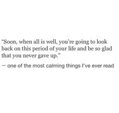 Soon, all will be well... and you'll look back on this period and be glad you didn't give up.