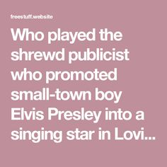 Who played the shrewd publicist who promoted small-town boy Elvis Presley into a singing star in Loving You?