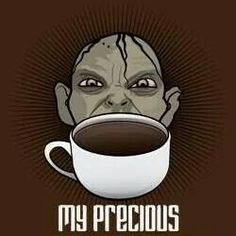 "Love this! My hubby bought me a coffee cup that says ""my precious"" the first year we got together. A combo of my 2 favorite things. Coffee and Lord of the Rings!!!"