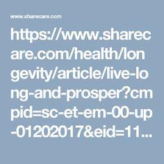 https://www.sharecare.com/health/longevity/article/live-long-and-prosper?cmpid=sc-et-em-00-up-01202017&eid=1100038934&memberid=60763763&_sid=015f696b-857a-4a04-bb27-8e78326c90ee&cmpid=sc-pn-sm-00-up-04172015