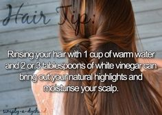 Rinse hair w/ 1 cup of warm water + 2-3 Tbsp. White Vinegar - brings out natural highlights and moistens scalp.