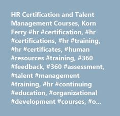 HR Certification and Talent Management Courses, Korn Ferry #hr #certification, #hr #certifications, #hr #training, #hr #certificates, #human #resources #training, #360 #feedback, #360 #assessment, #talent #management #training, #hr #continuing #education, #organizational #development #courses, #organizational #development #training, #organizational #development #certification, #leadership #development #courses, #talent #management #courses, #public #certification, #certification, #training…