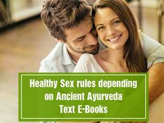 Ancient Ayurveda Healthy Sex Rules  Ayurveda considers sex as a right part and parcel of our everyone's life. But as with most of the principles of life, – moderation and control are the keywords. Below are a few Healthy Sex Rules Depending On Ancient Ayurveda Text E-Books :