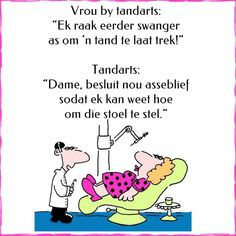 "Vrou by tandarts: ""Ek raak eerder swanger as om 'n tand te laat trek! Saturday Greetings, Afrikaanse Quotes, Good Morning Quotes, Funny Pictures, Funny Pics, Trek, Haha, Friendship, Jokes"