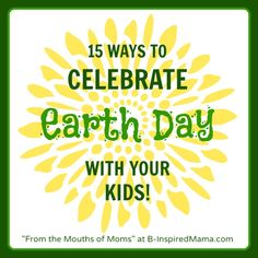"How do you nurture & celebrate the Earth with your kids? 15 creative ideas to celebrate Earth Day for kids ""From the Mouths of Moms"" at B-InspiredMama.com."