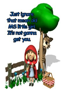 Multiple Sclerosis...just ignore that mean old MS (the wolf in the picture), little girl.  It's not going to get you.