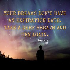 Your dreams dont have an expiration date. Take a deep breath and try again. #positivitynote #positivity #inspiration