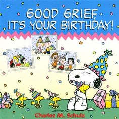 Good grief, it's your birthday. Snoopy and Woodstock and the Peanuts gang. Snoopy Birthday, Birthday Book, Birthday Quotes, Birthday Greetings, It's Your Birthday, Birthday Wishes, Birthday Cards, Birthday Celebration, Peanuts Cartoon