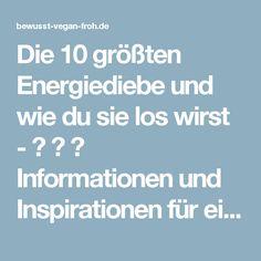 Die 10 größten Energiediebe und wie du sie los wirst - ☼ ✿ ☺ Informationen und Inspirationen für ein Bewusstes, Veganes und (F)rohes Leben ☺ ✿ ☼