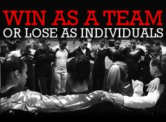 Win as a team or lose as individuals. http://www.youtube.com/watch?v=WMBYbeTpBBw