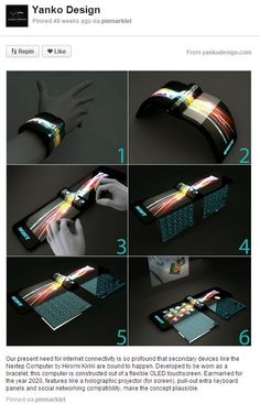 A flexible OLED touchscreen, designed to be worn as a bracelet, targeting 2020, with a holographic projector, pull-out extra keyboard panels and social networking capability.