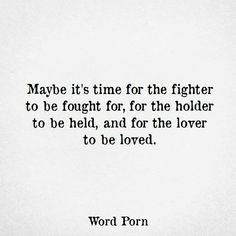 Maybe it's time for the fighter to be fought for, for the holder to be held, and for the lover to be loved Open Word, Word 3, New Chapter Quotes, Next Chapter, Waxing Poetic, Pretty Words, Meaningful Words, Word Porn, Deep Thoughts