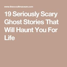 19 Seriously Scary Ghost Stories That Will Haunt You For Life
