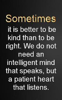 choose being kind over being right and you'll be righe every time