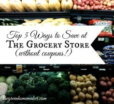 Top 5 Ways to Save at the Grocery Store without using coupons!