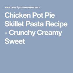 Chicken Pot Pie Skillet Pasta Recipe - Crunchy Creamy Sweet