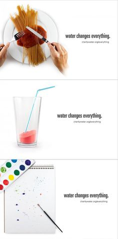Campaign to raise money for clean water. This is a creative campaign but not very effective because it is not very obvious what the ad is about.