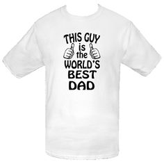 b9a7c2344 This Guy is the worlds best dad makes a great Value T-Shirts for any father.  The perfect way of saying Dad you are awesome on fathers day.