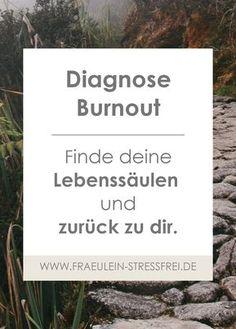Diagnose Burnout - Finde deine Lebenssäulen und zurück zu dir. Meditation, Selbstfindung, Coaching und wozu ein Burnout gut sein kann.