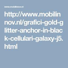http://www.mobilinnov.nl/grafici-gold-glitter-anchor-in-black-cellulari-galaxy-j5.html
