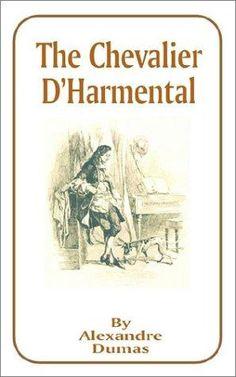 The Chevalier d'Harmental by Alexandre Dumas Ebook Pdf, History, Cover, Authors, Books, Shelves, Link, Knight, Historia