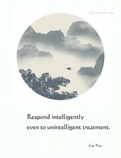 even to unintelligent treatment. Lao Tzu Quotes, Zen Quotes, Poetry Quotes, Wisdom Quotes, Quotes To Live By, Life Quotes, Inspirational Quotes, Rumi Quotes, Japanese Philosophy
