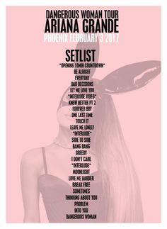 Ariana Grande Dangerous Woman Tour set list. I went this past Friday and it was AMAZING I WANNA GO BACK SO BAD