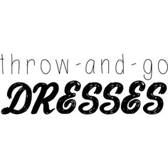 Throw And Go Dresses text ❤ liked on Polyvore featuring text, phrase, quotes and saying